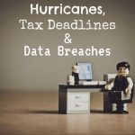 Hurricanes, Tax Deadlines in Palmdale and Data Breaches