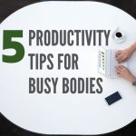 Five Productivity Tips for Palmdale, CA Busy Bodies
