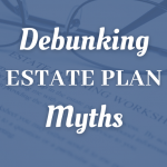 Debunking Estate Plan Myths For Palmdale Taxpayers